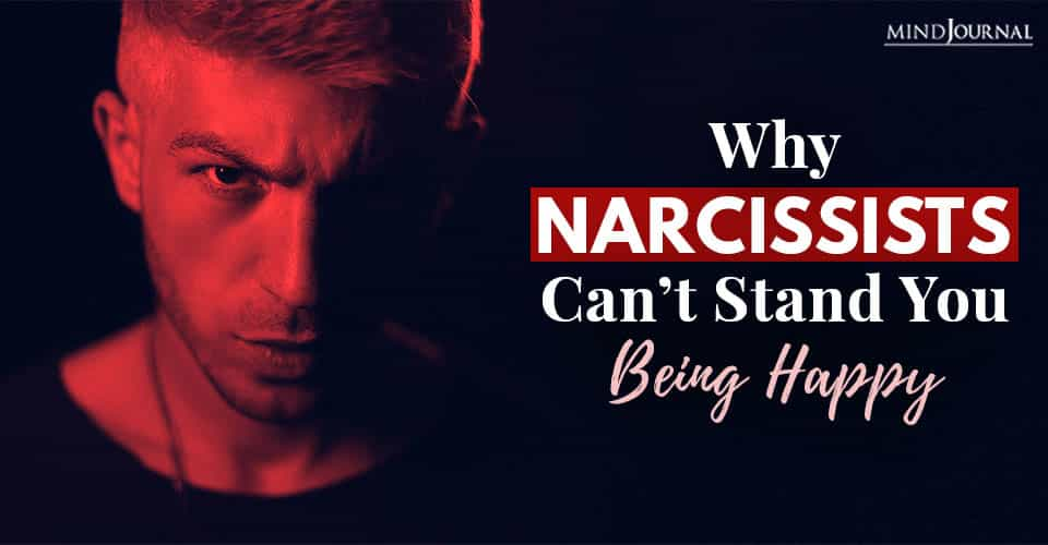 narcissist cant stand you being happy