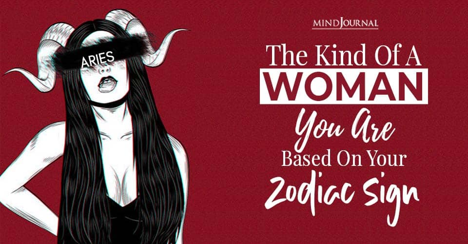 what kind of woman you are based on your zodiac sign