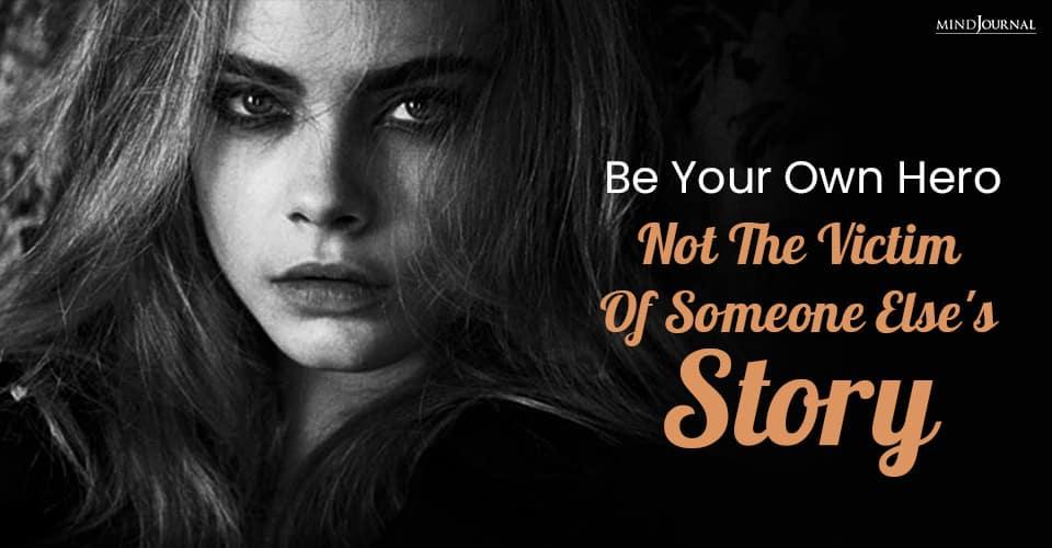 Be Hero Not Victim Of Someone Story