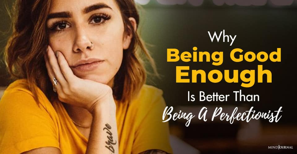 Being Good Enough Better Being Perfectionist