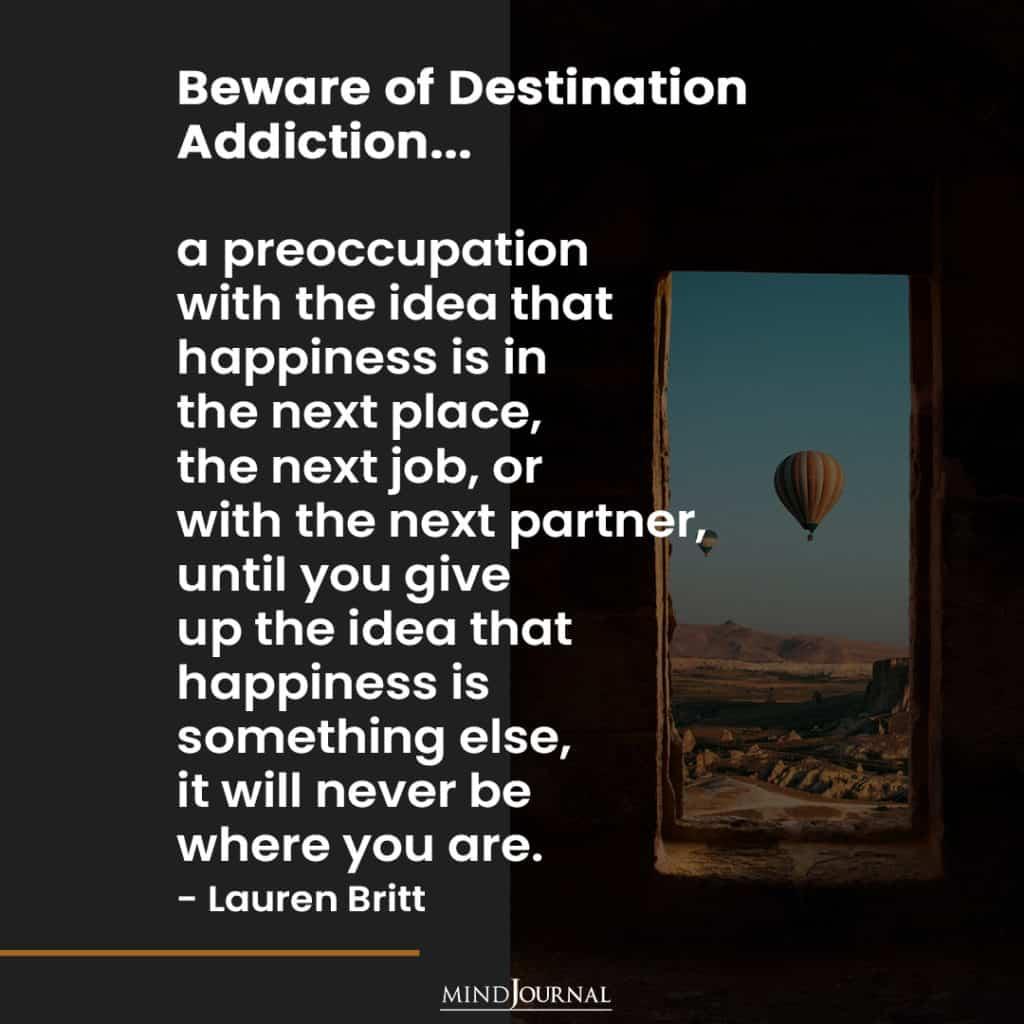 Beware of Destination Addiction...