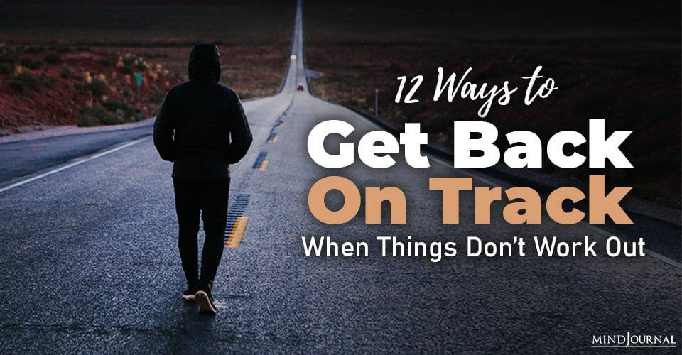 Get Back Track Things Dont Work Out