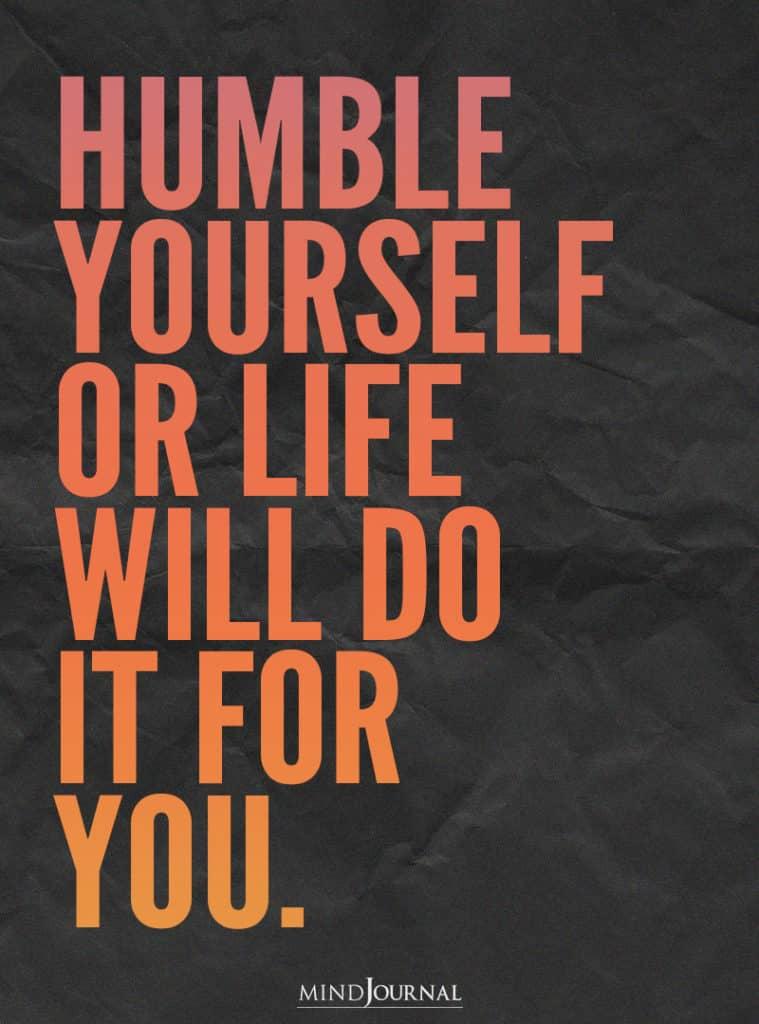Humble yourself.