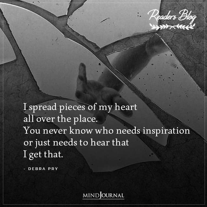 I Spread Pieces Of My Heart All Over The Place