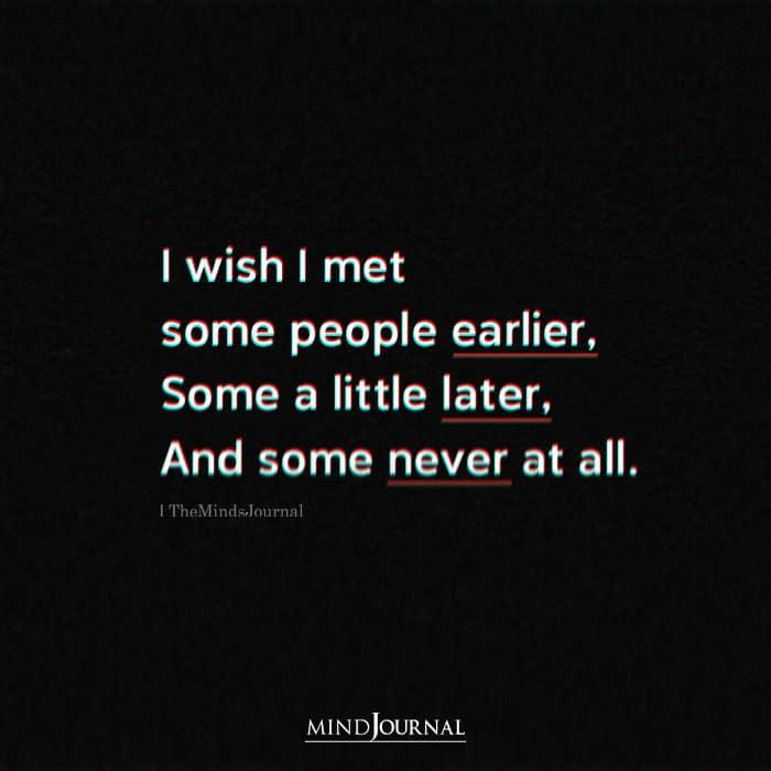 I Wish I Met Some People Earlier