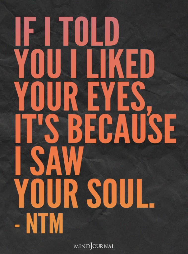 If I told you I liked your eyes.