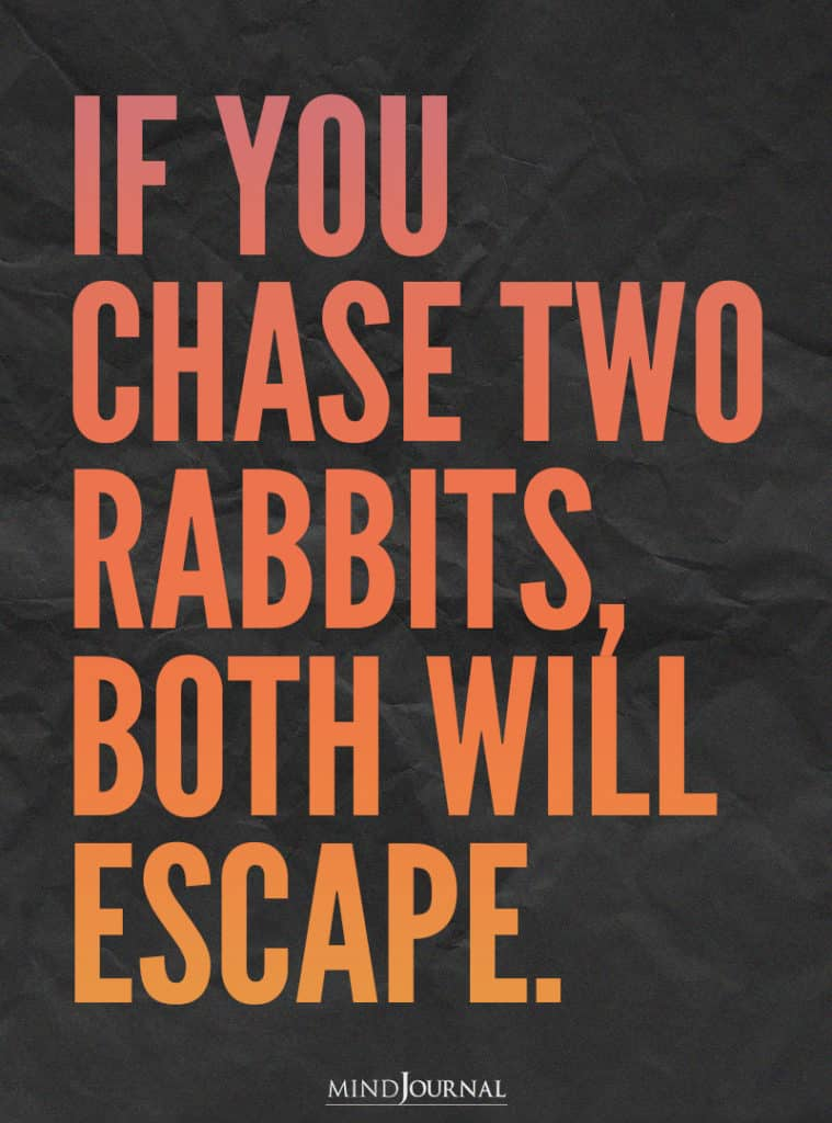 If you chase two rabbits.
