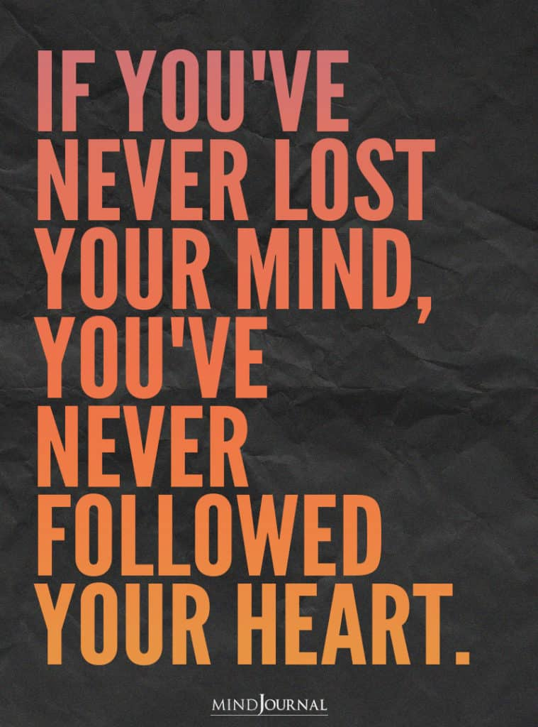 If you've never lost your mind.