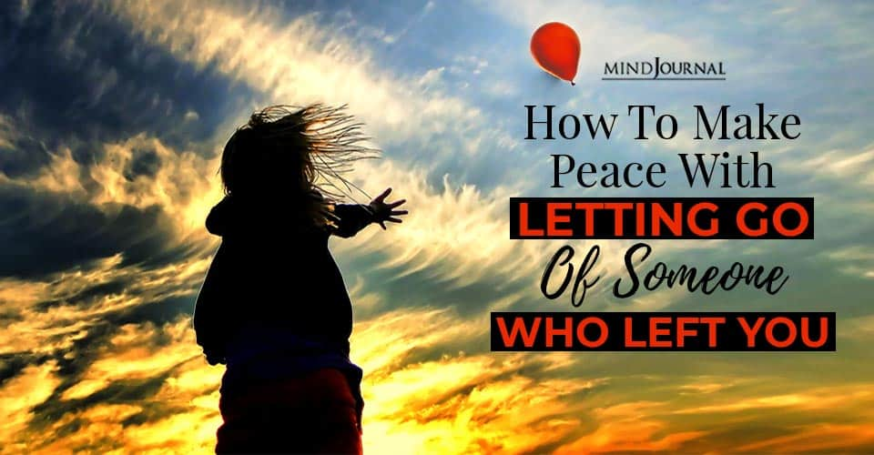 Make Peace Letting Go Someone Who Left You
