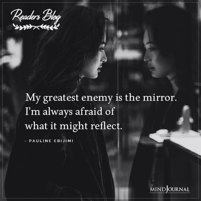 My Greatest Enemy Is The Mirror