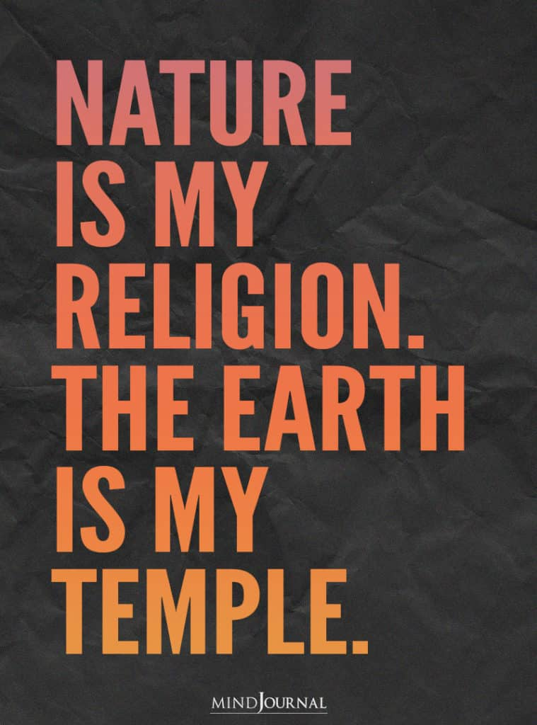 Nature is my religion.