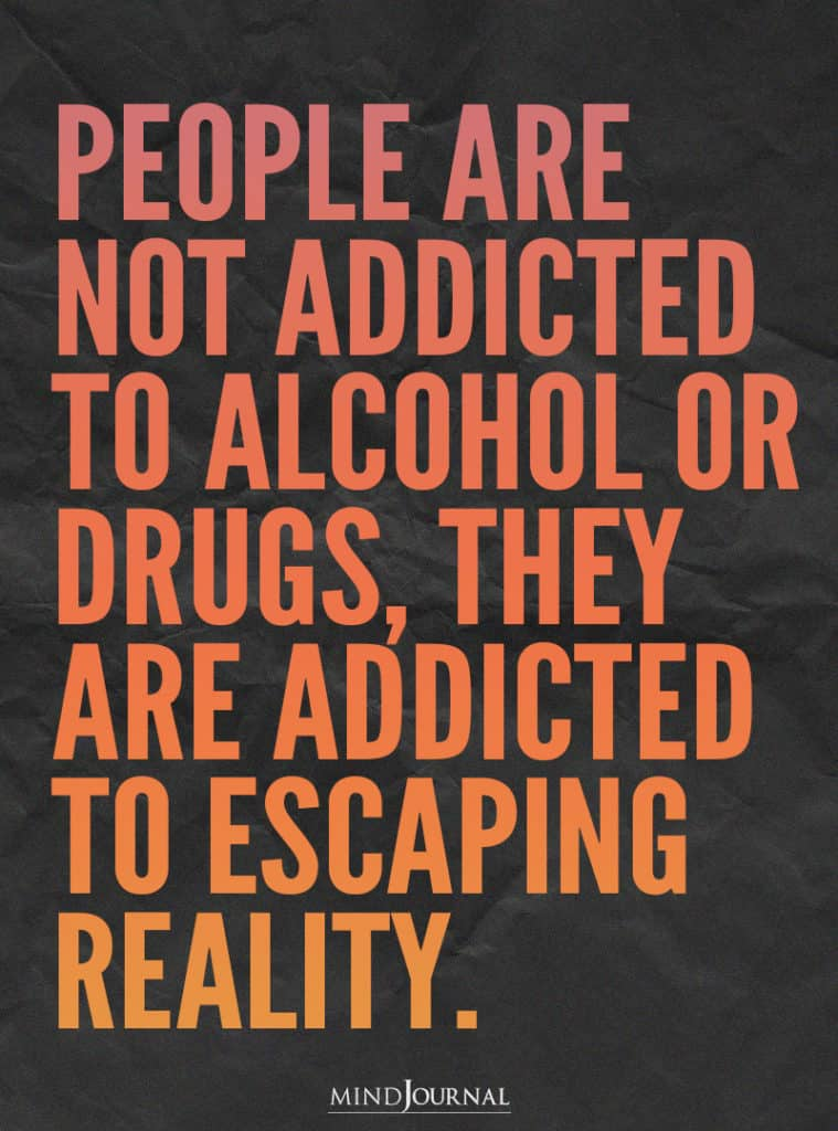 People are not addicted to alcohol or drugs.