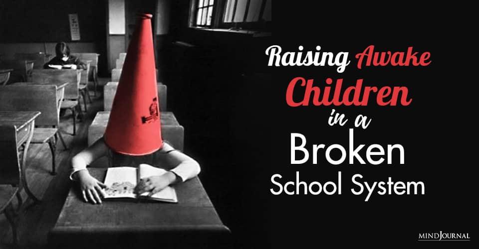 Raising Awake Children Broken School System