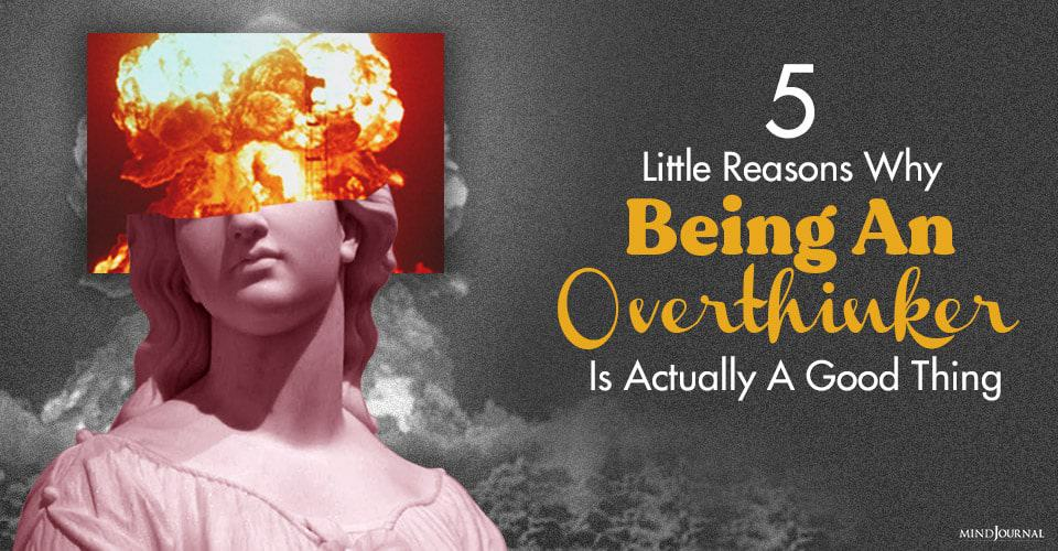 Reasons Being Overthinker Good Thing