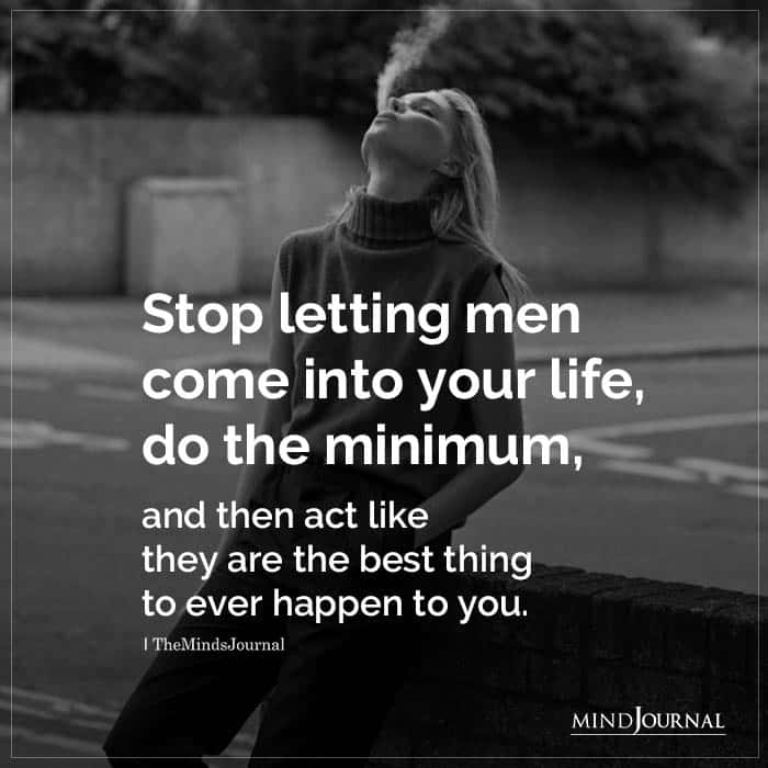 Stop Letting Men Come Into Your Life