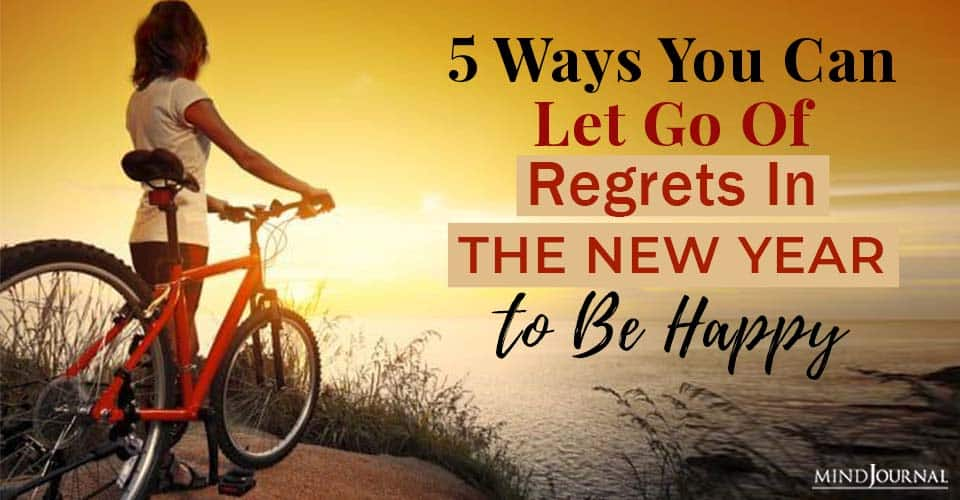 Ways Let Go Regrets New Year Be Happy
