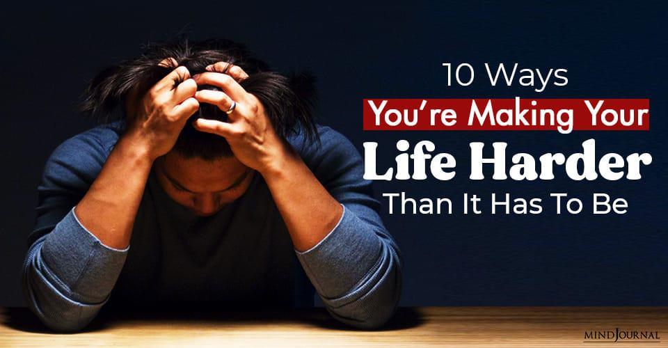 Ways Making Life Harder