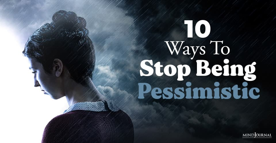 Ways Stop Being Pessimistic