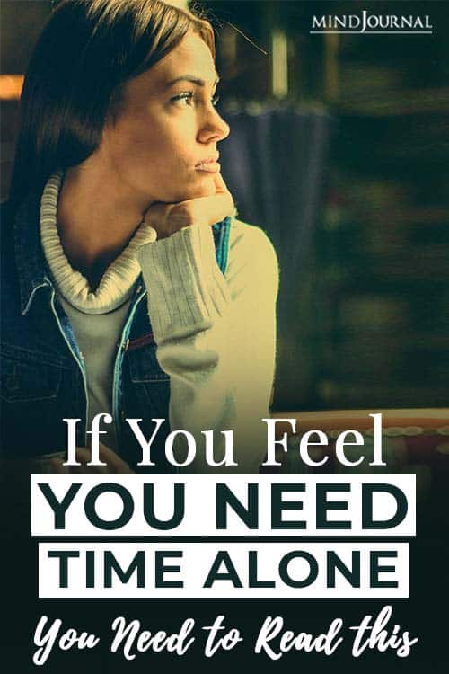 if you feel you need time alone Pin