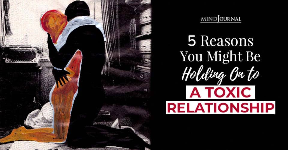 reasons holding on toxic relationship