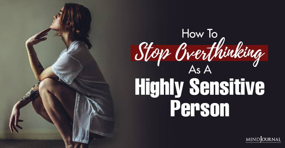 stop Overthinking Sensitive Person