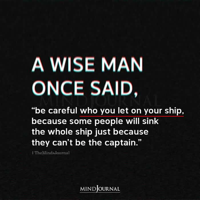 A Wise Man Once Said Be Careful Who You Let On Your Ship