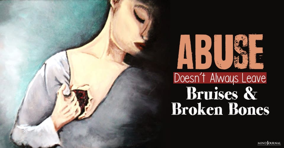 Abuse Doesn't Always Leave Bruises And Broken Bones: Why The Inner Damage Is Worse