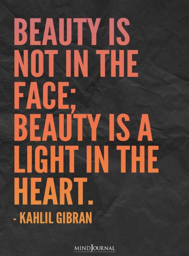 Beauty is not in the face.