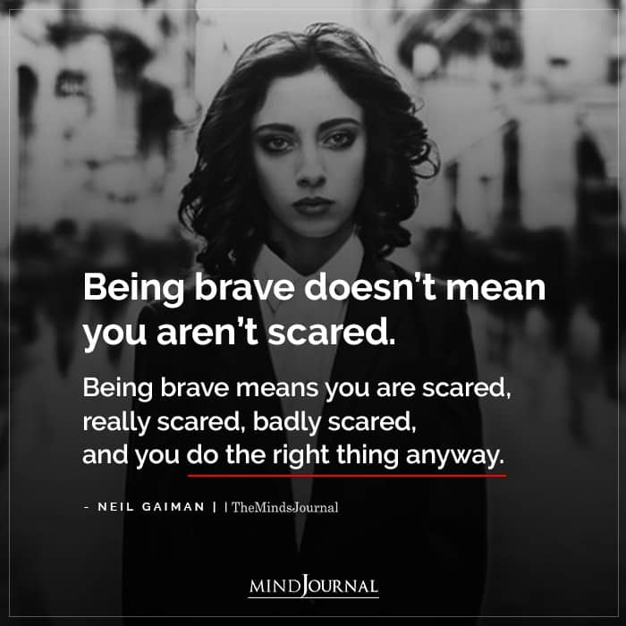 Being Brave Doesnt Mean You Arent Scared