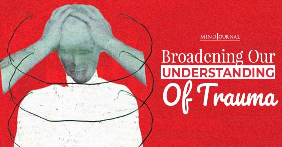 Broadening Understanding Trauma Context Matters