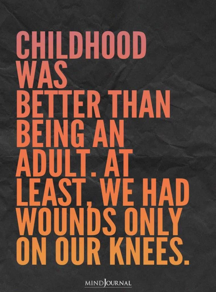 Childhood was better than being an adult.