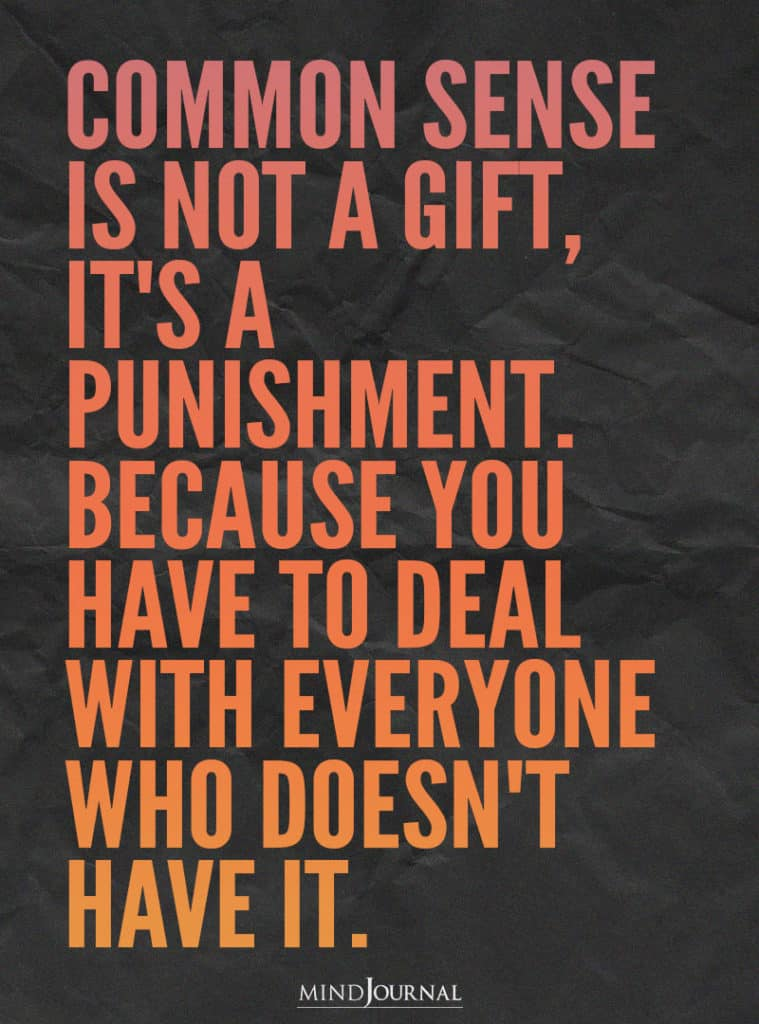 Common sense is not a gift.