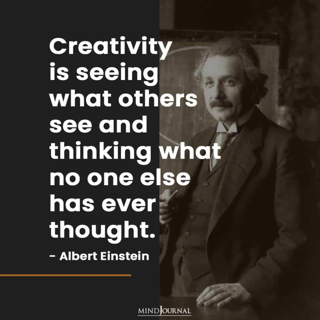 Creativity is seeing what others see.