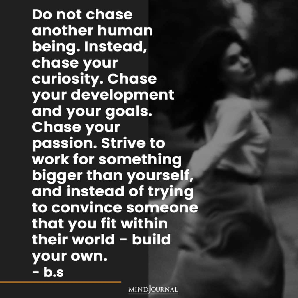 Do not chase another human being.
