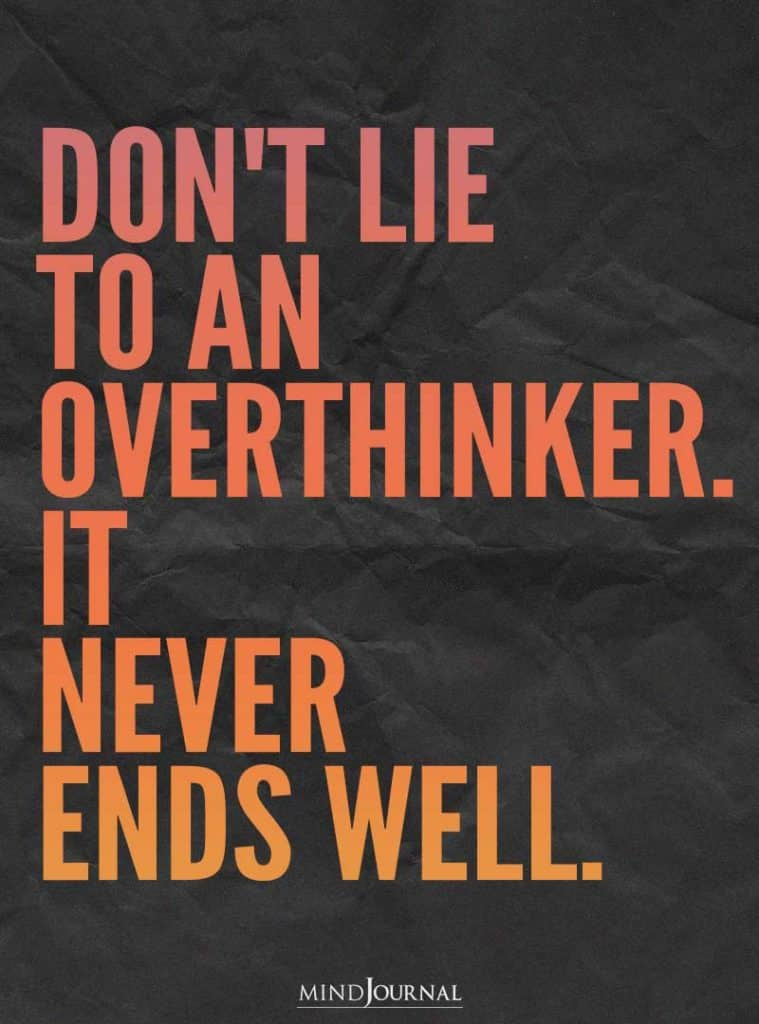 don't lie to an overthinker.