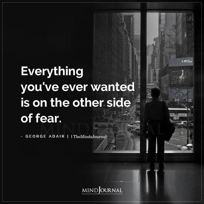 Everything Youve Ever Wanted Is On The Other Side Of Fear