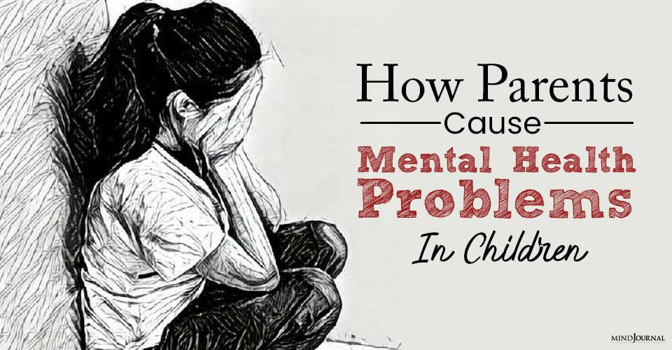 How Parents Cause Mental Health Problems In Children