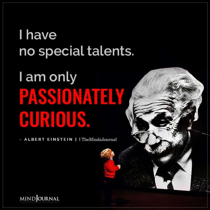I Have No Special Talents I Am Only Passionately Curious