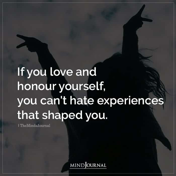 If You Love and Honour Yourself You Cant Hate Experiences