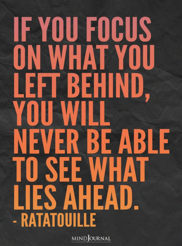 if you focus on what you left behind.