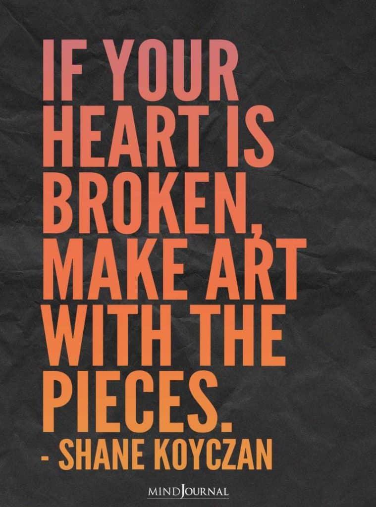 If your heart is broken.