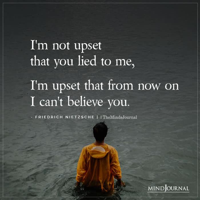 Im Not Upset That You Lied To Me