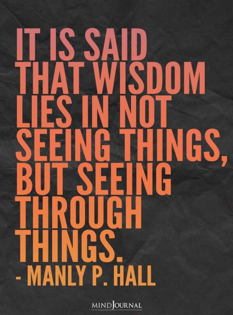 It is said that wisdom lies in not seeing things.