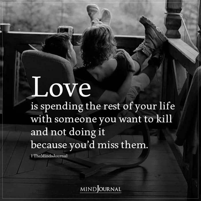Love is spending the rest of your life with someone