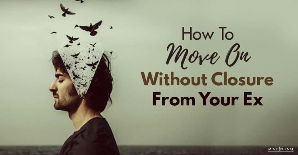 Move On Without Closure Your Ex