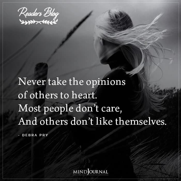 Never Take The Opinions Of Others To Heart