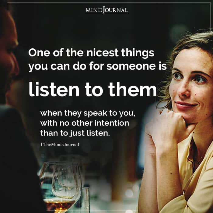 One Of The Nicest Things You Can Do For Someone Is Listen