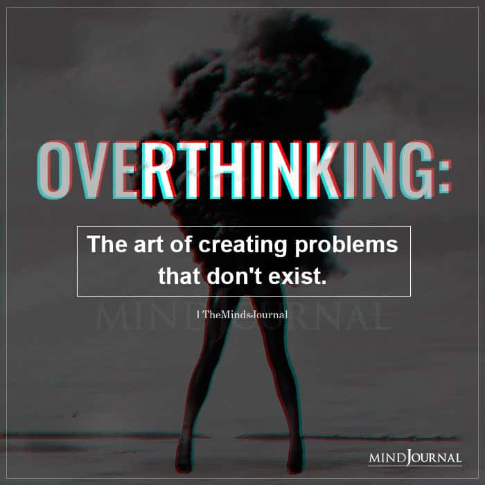 Overthinking The Art Of Creating Problems That Dont Exist
