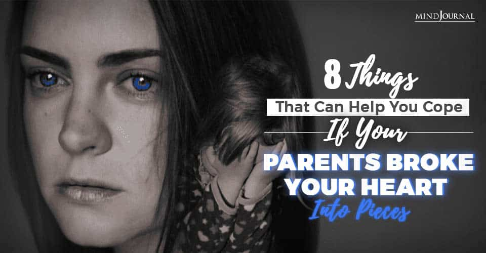 8 Things That Can Help You Cope If Your Parents Never Loved You And Broke Your Heart