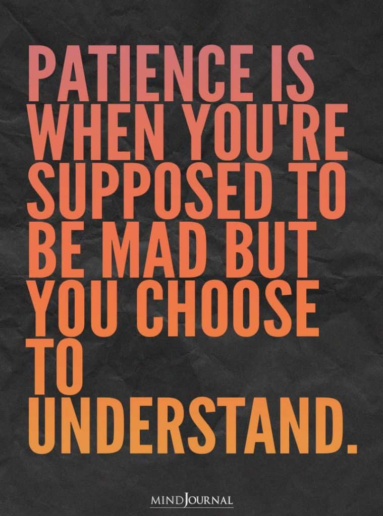 Patience is when you're supposed to be mad.